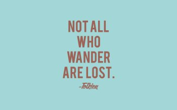 True, Tolkien, but you know what wanderers and lost people have in common? They aren't reading posts, liking, or leaving comments.